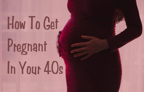 How to Get Pregnant in Your 40s Naturally or with IVF